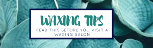 Waxing Salon Waxing Salon Tips